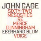 JOHN CAGE John Cage - Eberhard Blum : Sixty-Two Mesostics Re Merce Cunningham album cover
