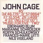 JOHN CAGE John Cage - Eberhard Blum / Marianne Schroeder / Robyn Schulkowsky / Frances-Marie Uitti / Nils Vigeland : 45' / 34'46.776