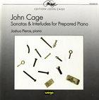 JOHN CAGE John Cage - Joshua Pierce : Sonatas & Interludes For Prepared Piano album cover