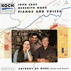 JOHN CAGE John Cage / Meredith Monk - Anthony De Mare : Pianos And Voices album cover