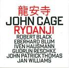 JOHN CAGE John Cage - Robert Black / Eberhard Blum / Iven Hausmann / Gudrun Reschke / John Patrick Thomas / Jan Williams : Ryoanji album cover