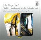 JOHN CAGE John Cage / Toshio Hosokawa - Julius Berger, Stefan Hussong : Two⁴ / In Die Tiefe Der Zeit album cover