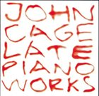 JOHN CAGE Late Piano Works album cover