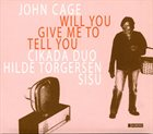 JOHN CAGE Will You Give Me To Tell You album cover