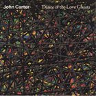JOHN CARTER Dance Of The Love Ghosts album cover