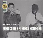 JOHN CARTER John Carter & Bobby Bradford : Mosaic Select album cover