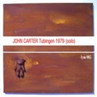 JOHN CARTER Tubingen 1979 (solo) album cover