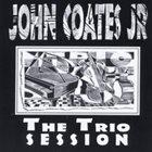 JOHN COATES JR The Trio Session album cover