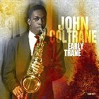 JOHN COLTRANE Early Trane album cover