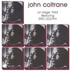 JOHN COLTRANE On Stage 1962 featuring Eric Dolphy album cover