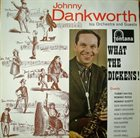 JOHN DANKWORTH What the Dickens! album cover