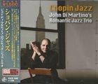 JOHN DI MARTINO John Di Martino's Romantic Jazz Trio : Chopin Jazz album cover