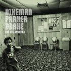 JOHN DIKEMAN Dikeman, Parker, Drake : Live At La Resistenza album cover