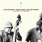 JOHN DIKEMAN John Dikeman, Hamid Drake, William Parker : Cleaning the Mirror album cover