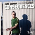 JOHN ESCREET Consequences album cover