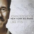JOHN FEDCHOCK John Fedchock New York Big Band: Like It Is album cover