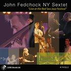JOHN FEDCHOCK John Fedchock NY Sextet : Live At The Red Sea Jazz Festival album cover