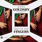 JOHN GOLDSBY John Goldsby Quartet : Tale Of The Fingers album cover