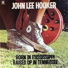JOHN LEE HOOKER Born In Mississippi, Raised Up In Tennessee album cover