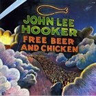 JOHN LEE HOOKER Free Beer And Chicken album cover