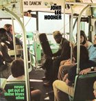 JOHN LEE HOOKER Never Get Out Of These Blues Alive album cover