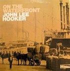 JOHN LEE HOOKER On The Waterfront album cover