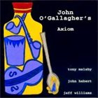 JOHN O'GALLAGHER John O'Gallagher's Axiom album cover