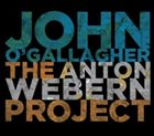 JOHN O'GALLAGHER The Anton Webern Project album cover