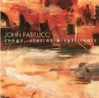 JOHN PATITUCCI Songs, Stories & Spirituals album cover