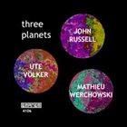 JOHN RUSSELL John Russell, Ute Völker & Mathieu Werchowski : Three Planets album cover