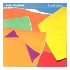 JOHN SCOFIELD Loud Jazz album cover
