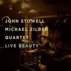 JOHN STOWELL John Stowell / Michael Zilber Quartet : Live Beauty album cover