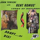 JOHN TCHICAI Adapt...or Die ! (with Rent Romus' Lords of Outland) album cover