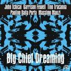 JOHN TCHICAI John Tchicai / Garrison Fewell / Tino Tracanna / Paolino Dalla Porta / Massimo Manzi : Big Chief Dreaming album cover