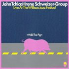 JOHN TCHICAI Willi The Pig : Live At The Willisau Jazz Festival album cover