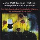 JOHN WOLF BRENNAN John Wolf Brennan HeXtet : ...Through The Ear Of A Raindrop album cover