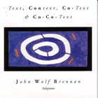 JOHN WOLF BRENNAN Text, Context, Co-Text & Co-Co-Text album cover