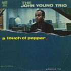 JOHN YOUNG The John Young Trio ‎: A Touch Of Pepper album cover