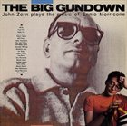 JOHN ZORN The Big Gundown: John Zorn plays the music of Ennio Morricone album cover