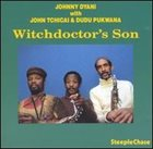 JOHNNY DYANI Johnny Dyani With John Tchicai & Dudu Pukwana ‎: Witchdoctor's Son album cover