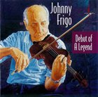 JOHNNY FRIGO Debut of a Legend album cover