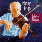 JOHNNY FRIGO Debut of a Legend album cover