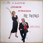 JOHNNY FRIGO I Love John Frigo...He Swings album cover