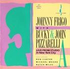 JOHNNY FRIGO Johnny Frigo With Bucky & John Pizzarelli : Live From Studio A In New York City album cover