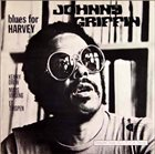 JOHNNY GRIFFIN Blues For Harvey album cover