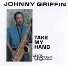 JOHNNY GRIFFIN Take My Hand album cover