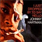 JOHNNY HARTMAN I Just Dropped by to Say Hello album cover