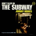 JOHNNY HODGES Don't Sleep In The Subway album cover