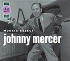 JOHNNY MERCER Mosaic Select: Johnny Mercer album cover