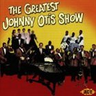 JOHNNY OTIS The Greatest Johnny Otis Show album cover